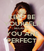 KEEP BE YOURSELF BECAUSE  YOU ARE PERFECT - Personalised Poster A4 size