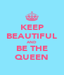 KEEP BEAUTIFUL AND BE THE QUEEN - Personalised Poster A4 size