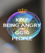 KEEP BEING ANGRY AND GG10 PEOPLE - Personalised Poster A4 size