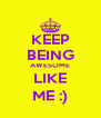 KEEP BEING AWESOME LIKE ME :) - Personalised Poster A4 size