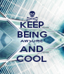 KEEP BEING AWSOME AND COOL - Personalised Poster A4 size