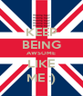 KEEP BEING AWSOME LIKE ME :) - Personalised Poster A4 size