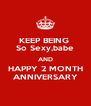 KEEP BEING  So Sexy,babe AND HAPPY 2 MONTH ANNIVERSARY - Personalised Poster A4 size
