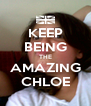 KEEP BEING THE AMAZING CHLOE - Personalised Poster A4 size