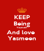 KEEP Being Yourself And love  Yasmeen - Personalised Poster A4 size