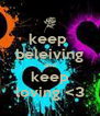keep  beleiving and keep loving <3 - Personalised Poster A4 size