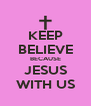 KEEP BELIEVE BECAUSE JESUS WITH US - Personalised Poster A4 size