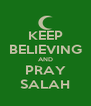 KEEP BELIEVING AND PRAY SALAH - Personalised Poster A4 size