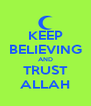KEEP BELIEVING AND TRUST ALLAH - Personalised Poster A4 size