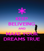 KEEP BELIVEING AND MAKE YOUR DREAMS TRUE - Personalised Poster A4 size