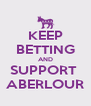 KEEP BETTING AND SUPPORT  ABERLOUR - Personalised Poster A4 size
