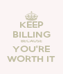 KEEP BILLING BECAUSE YOU'RE WORTH IT - Personalised Poster A4 size