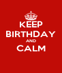 KEEP BIRTHDAY AND CALM  - Personalised Poster A4 size