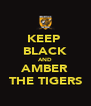 KEEP  BLACK AND AMBER THE TIGERS - Personalised Poster A4 size