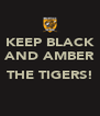 KEEP BLACK AND AMBER  THE TIGERS!  - Personalised Poster A4 size