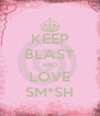 KEEP BLAST AND LOVE SM*SH - Personalised Poster A4 size