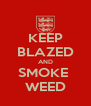 KEEP BLAZED AND SMOKE  WEED - Personalised Poster A4 size