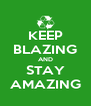 KEEP BLAZING AND STAY AMAZING - Personalised Poster A4 size