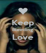 Keep Bleeding Love  - Personalised Poster A4 size
