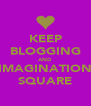KEEP BLOGGING AND IMAGINATION SQUARE - Personalised Poster A4 size