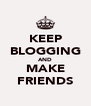 KEEP BLOGGING AND MAKE FRIENDS - Personalised Poster A4 size