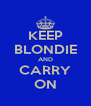 KEEP BLONDIE AND CARRY ON - Personalised Poster A4 size