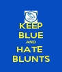 KEEP BLUE AND HATE  BLUNTS - Personalised Poster A4 size