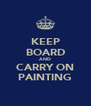 KEEP BOARD AND CARRY ON PAINTING - Personalised Poster A4 size