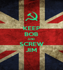 KEEP BOB AND SCREW JIM - Personalised Poster A4 size