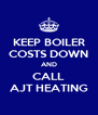 KEEP BOILER COSTS DOWN AND CALL AJT HEATING - Personalised Poster A4 size