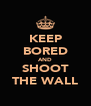 KEEP BORED AND SHOOT THE WALL - Personalised Poster A4 size
