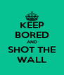 KEEP BORED AND SHOT THE WALL - Personalised Poster A4 size