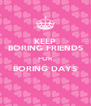 KEEP BORING FRIENDS FOR BORING DAYS  - Personalised Poster A4 size