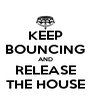KEEP BOUNCING AND RELEASE THE HOUSE - Personalised Poster A4 size