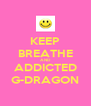 KEEP BREATHE AND ADDICTED G-DRAGON - Personalised Poster A4 size