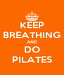 KEEP BREATHING AND DO PILATES - Personalised Poster A4 size