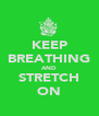 KEEP BREATHING AND STRETCH ON - Personalised Poster A4 size