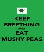 KEEP BREETHING AND EAT MUSHY PEAS - Personalised Poster A4 size