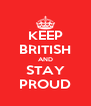 KEEP BRITISH AND STAY PROUD - Personalised Poster A4 size