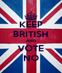 KEEP BRITISH AND VOTE NO - Personalised Poster A4 size