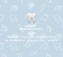 KEEP  BRUSHING AND  WISH YOUR DENTIST A HAPPY DENTIST DAY - Personalised Poster A4 size