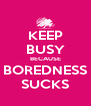 KEEP BUSY BECAUSE BOREDNESS SUCKS - Personalised Poster A4 size