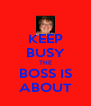 KEEP BUSY THE BOSS IS ABOUT - Personalised Poster A4 size