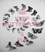 KEEP BUTTERFLIES  & FLY - Personalised Poster A4 size
