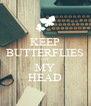 KEEP BUTTERFLIES ON MY HEAD - Personalised Poster A4 size