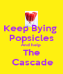 Keep Bying  Popsicles And help  The  Cascade - Personalised Poster A4 size