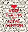 KEEP C.A.L.M. AND LOVE ASHTON - Personalised Poster A4 size