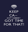 KEEP CA--  AIN'T NOBODY  GOT TIME FOR THAT! - Personalised Poster A4 size