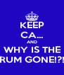 KEEP CA... AND WHY IS THE RUM GONE!?! - Personalised Poster A4 size