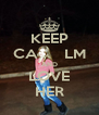 KEEP CA      LM AND LOVE HER - Personalised Poster A4 size